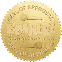 Bonkerz Comedy Productions Seal of Approval